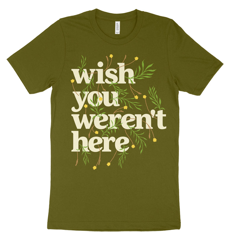 Wish You Werent Here T Shirt