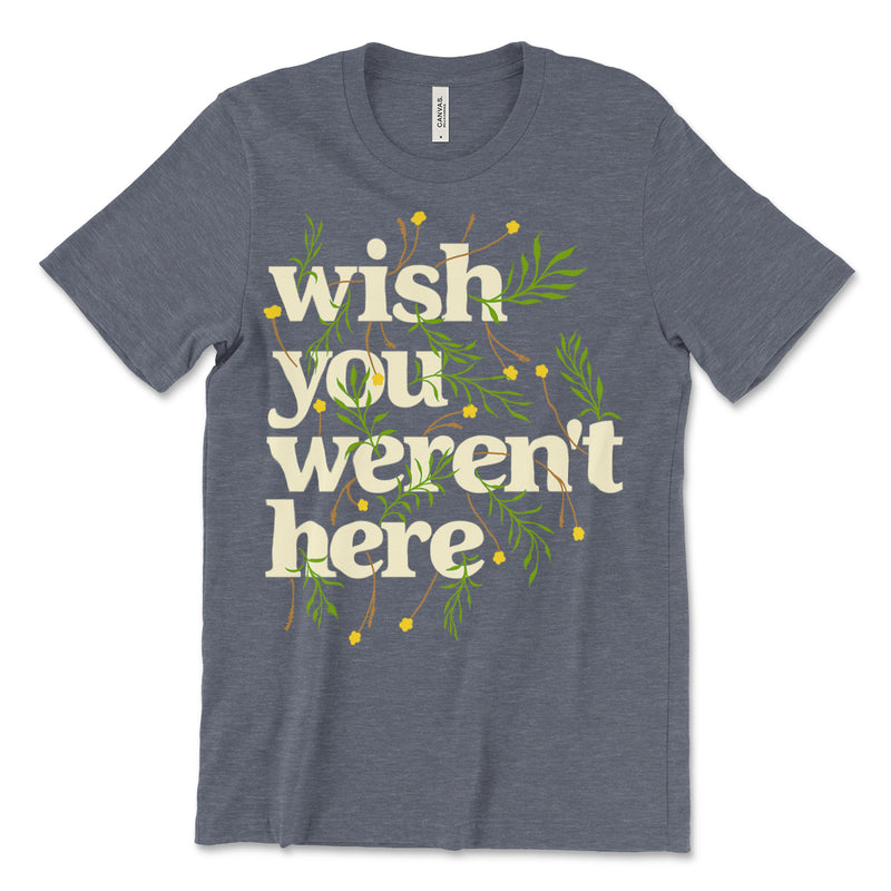 Wish You Werent Here Tee Shirt