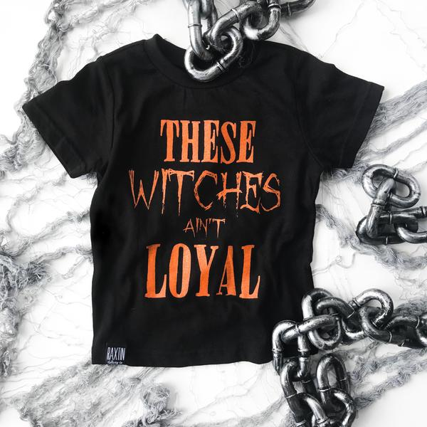 THESE WITCHES AINT LOYAL HALLOWEEN  KIDS T SHIRT | Raxtin Clothing Co - Love Sick Threads