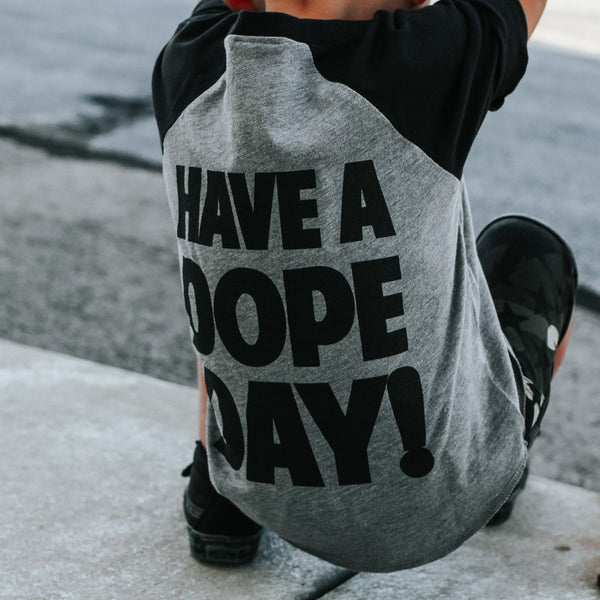 HAVE A DOPE DAY | Raxtin clothing co - Love Sick Threads