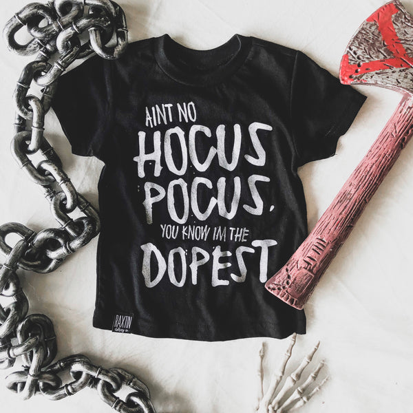 AINT NO HOCUS POCUS YOU KNOW IM THE DOPEST HALLOWEEN TEE | Raxtin Clothing Co - Love Sick Threads