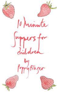 10 Minute Suppers for Children by Poppy Fraser