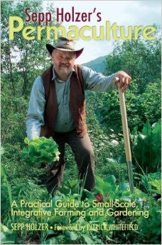 Sepp Holzer's Permaculture: A Practical Guide to Small-Scale, Integrative Farming and Gardening - Books & DVD's - Asheville Fungi