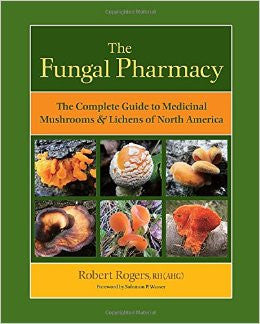 The Fungal Pharmacy: The Complete Guide to Medicinal Mushrooms & Lichens of North America - Books & DVD's - Asheville Fungi