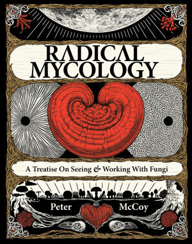 Radical Mycology: A Treatise on Seeing and Working with Fungi - Books & DVD's - Asheville Fungi - 1