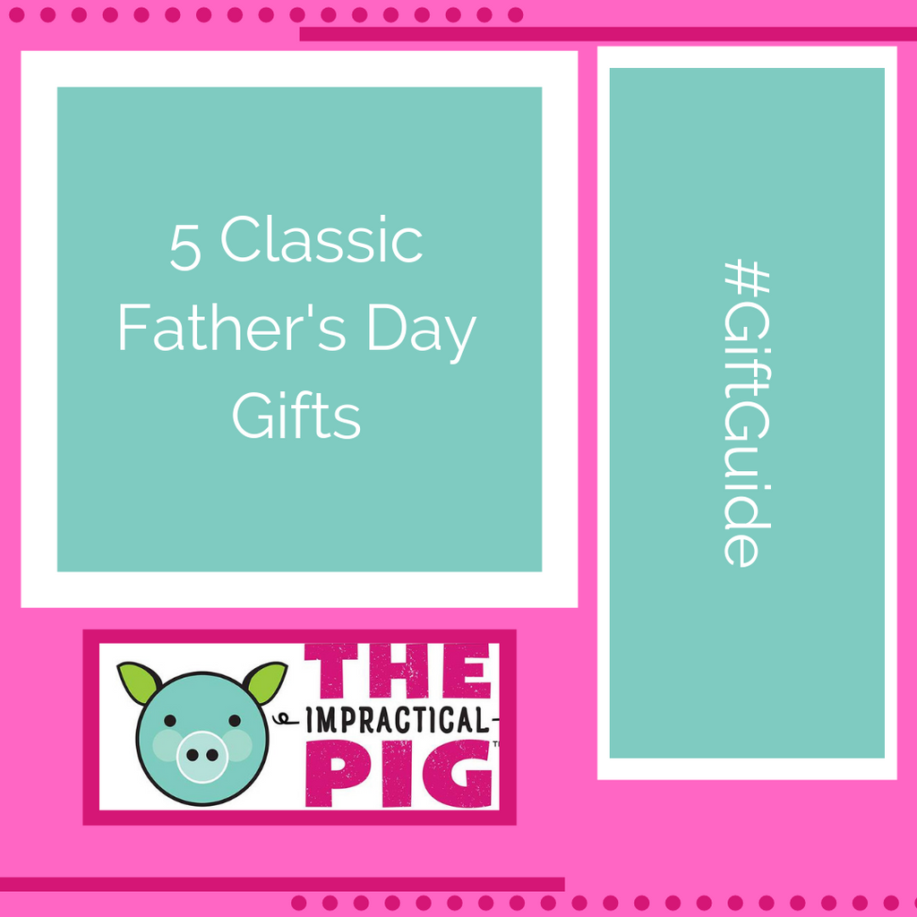 5 Classic Father's Day Gifts