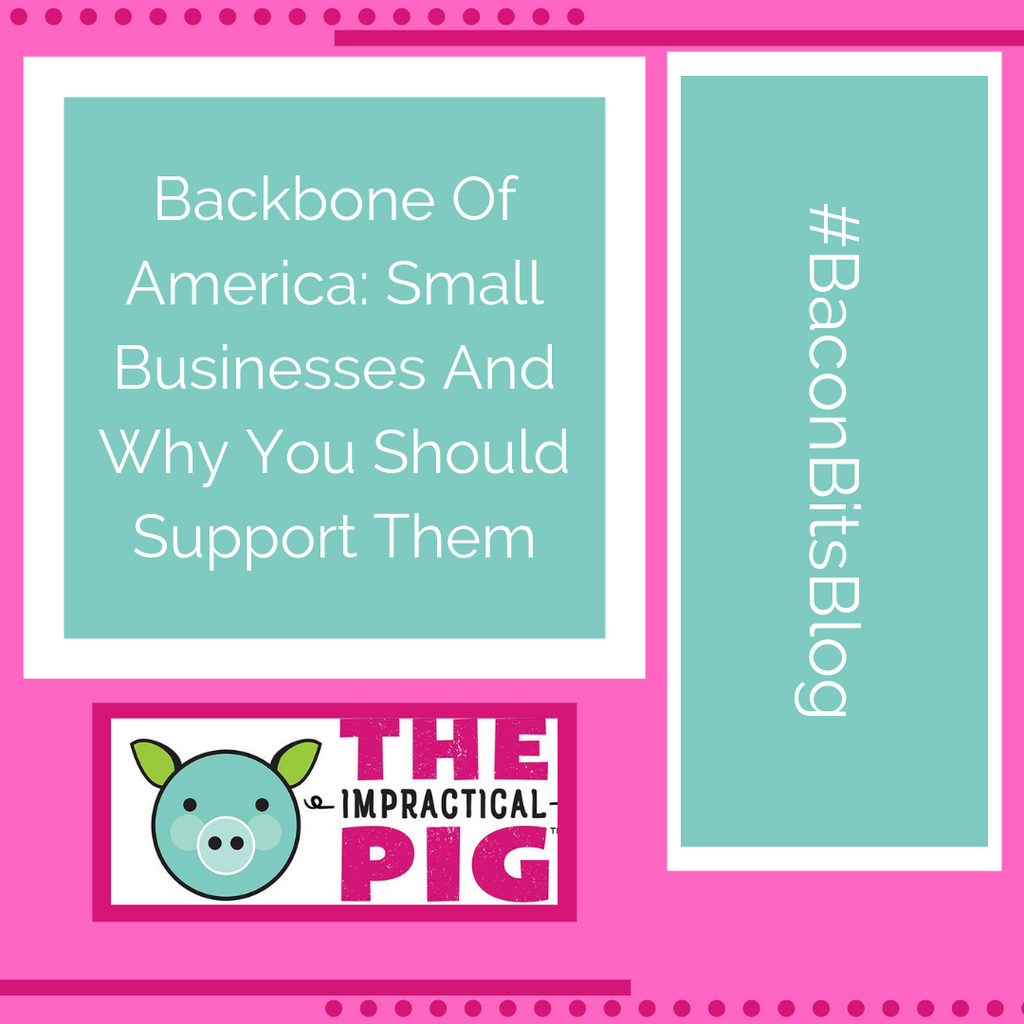 Backbone of America: Small Businesses and Why You Should Support Them