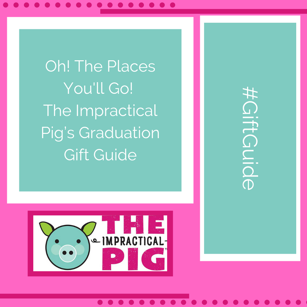 Oh! The Places You'll Go! The Impractical Pig's Graduation Gift Guide
