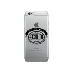 I'm Fixin' To iPhone Case