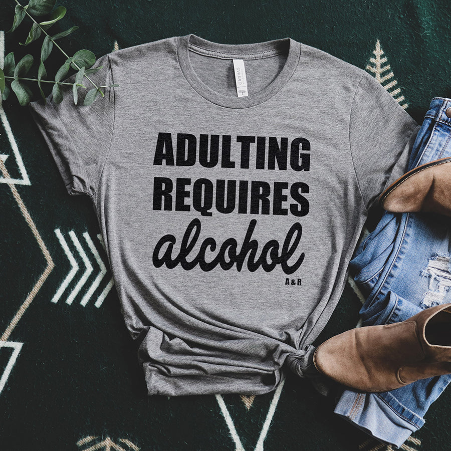 Adulting Requires Alcohol Tee Shirt