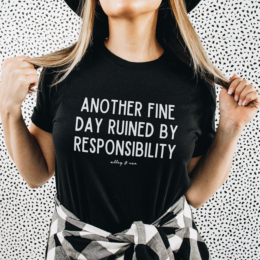 Another Fine Day Ruined By Responsibility Tee Shirt