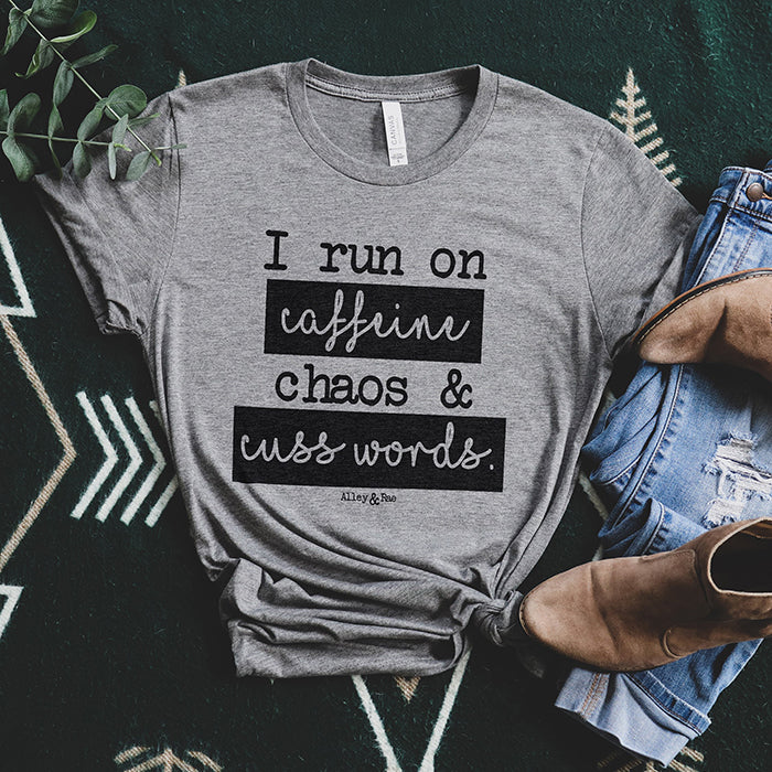 I Run On Caffeine Chaos & Cuss Words® Tee Shirt