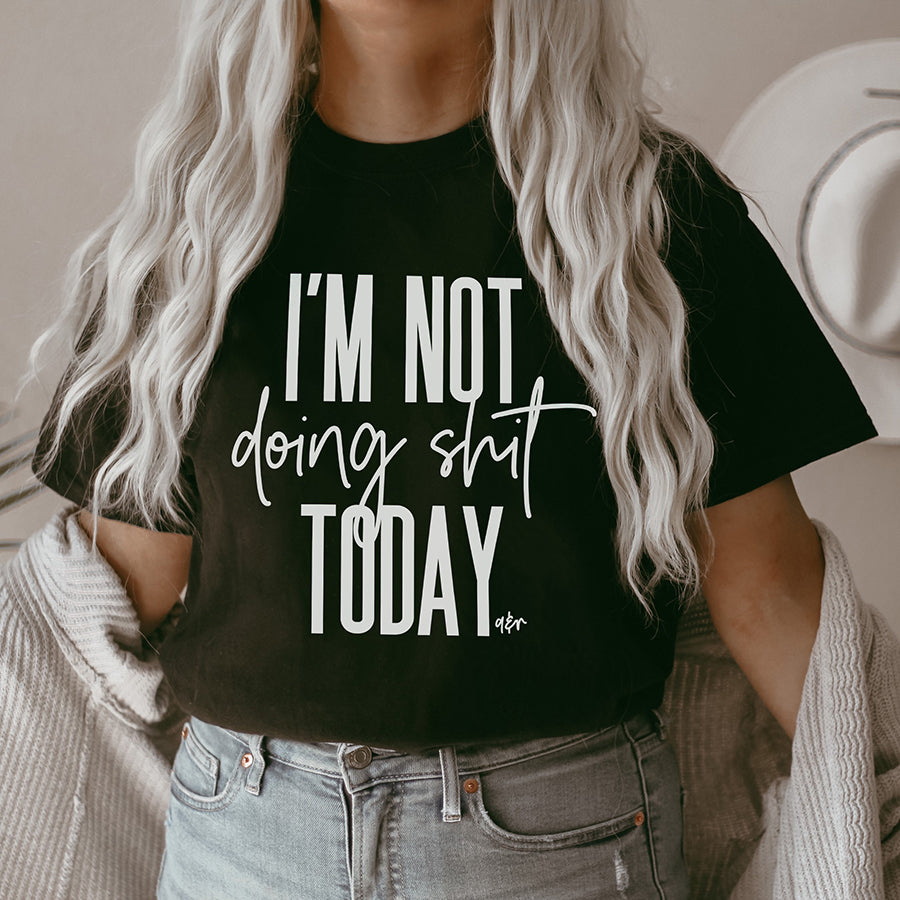 I'm Not Doing Shit Today Tee