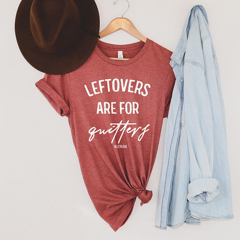 Leftovers Are For Quitters Tee Shirt