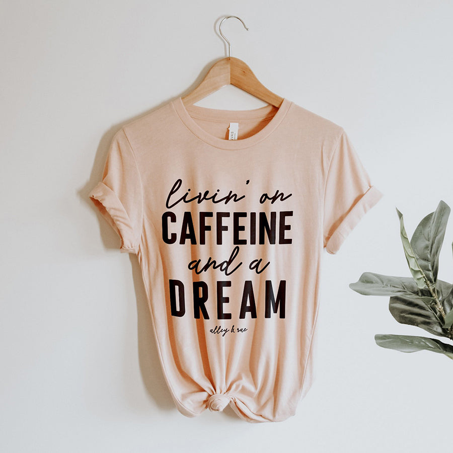 Livin' On Caffeine And A Dream Tee
