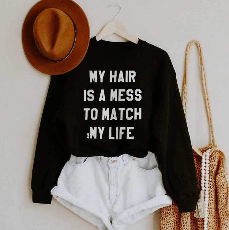 My Hair Is A Mess To Match My Life Sweatshirt