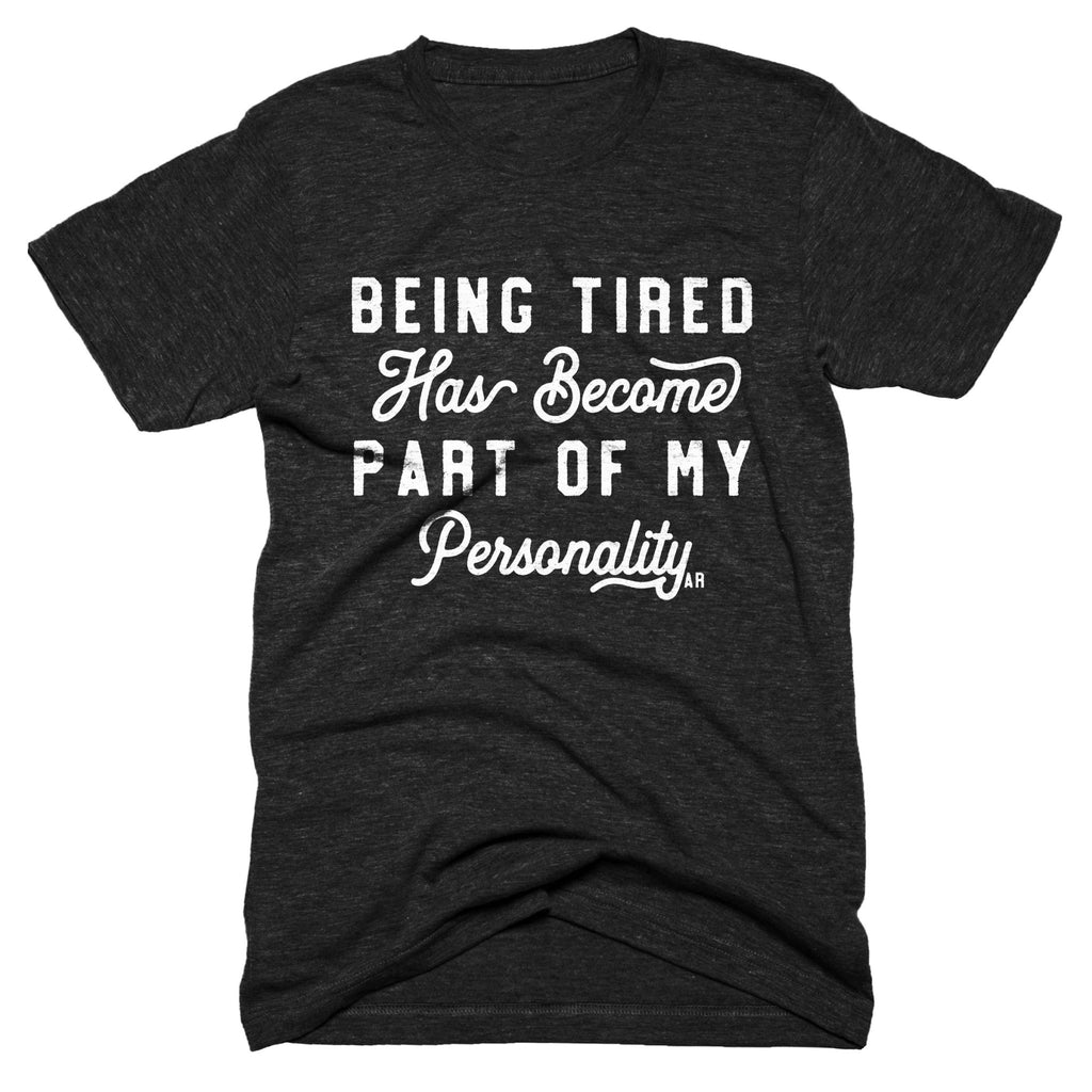 Being Tired Has Become Part Of My Personality Tee - Alley & Rae Apparel