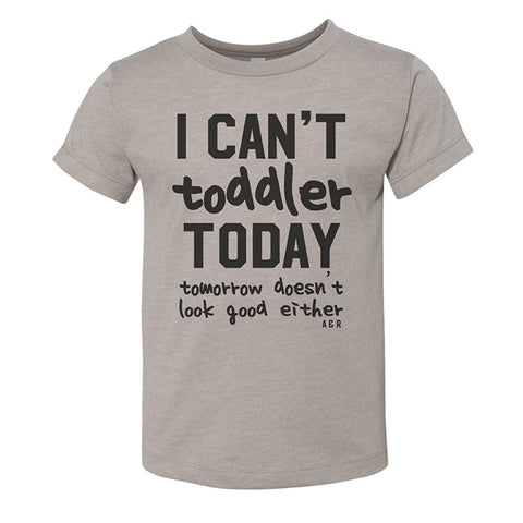 I Can't Toddler Today Tee