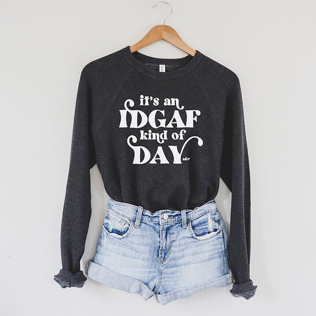 IDGAF Kind Of Day Sweatshirt