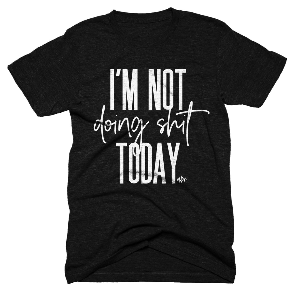 I'm Not Doing Shit Today Tee - Alley & Rae Apparel