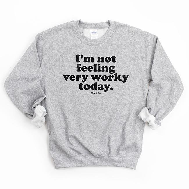 I'm Not Feeling Worky Today Sweatshirt - Alley & Rae Apparel