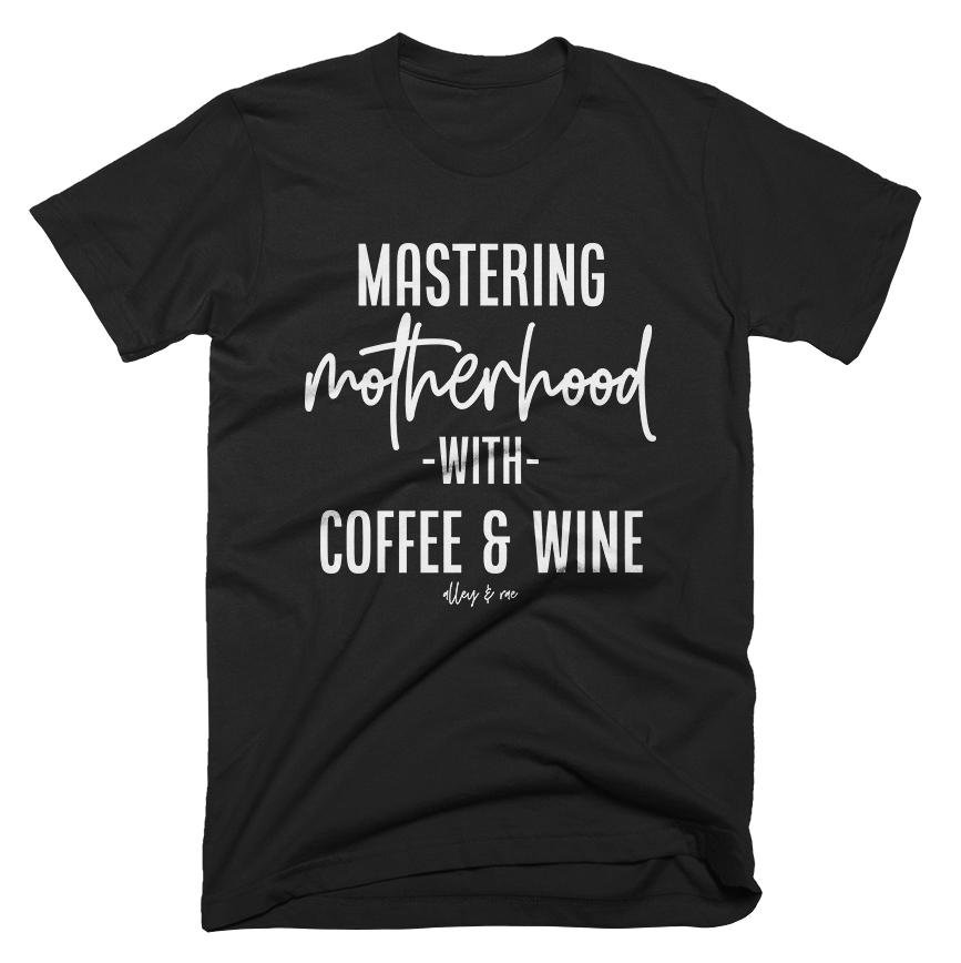 Mastering Motherhood With Coffee & Wine Tee - Alley & Rae Apparel
