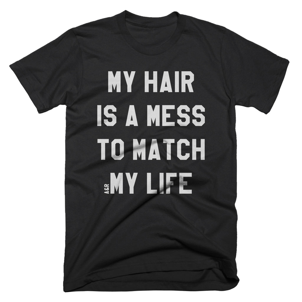 My Hair Is A Mess To Match My Life Tee - Alley & Rae Apparel