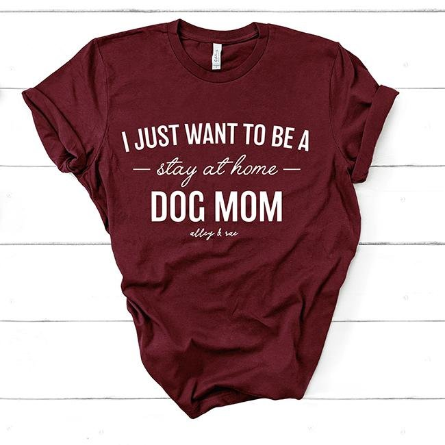 Stay At Home Dog Mom Tee - Alley & Rae Apparel