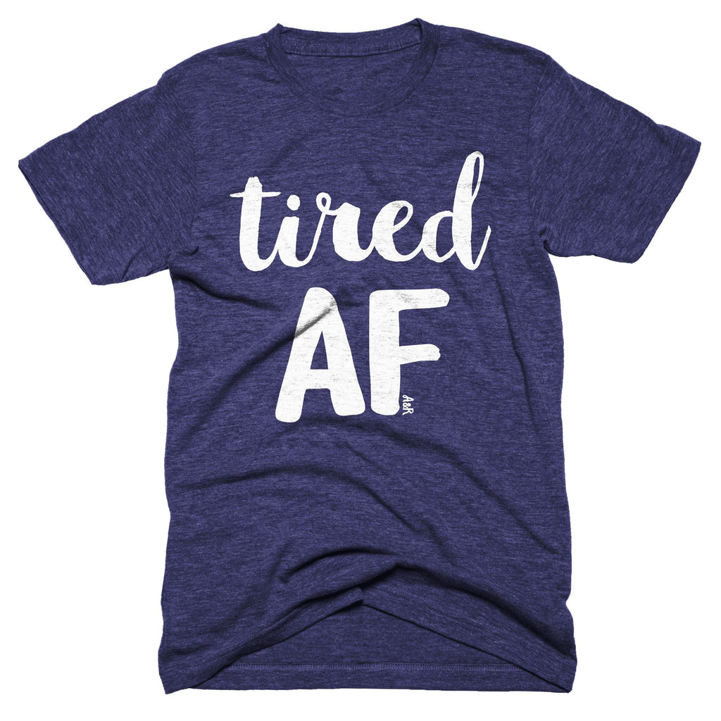 Tired AF Tee - Alley & Rae Apparel