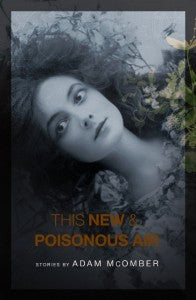 This New & Poisonous Air. Stories by Adam McOmber.