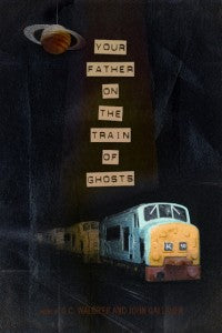 Your Father on the Train of Ghosts. Poems by G.C. Waldrep and John Gallaher.