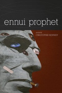 Ennui Prophet, Poems by Christopher Kennedy.