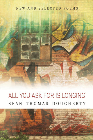 All You Ask for Is Longing: New and Selected Poems - BOA Editions, Ltd.