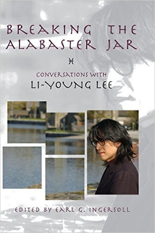 Breaking the Alabaster Jar: Conversations with Li-Young Lee - BOA Editions, Ltd.