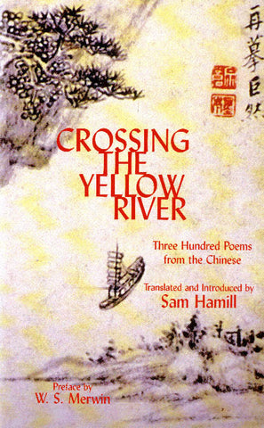 Crossing the Yellow River: Three Hundred Poems from the Chinese - BOA Editions, Ltd.