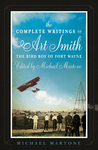 The Complete Writings of Art Smith, the Bird Boy of Fort Wayne, Edited by Michael Martone - BOA Editions, Ltd.