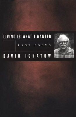 Living Is What I Wanted: Last Poems - BOA Editions, Ltd.