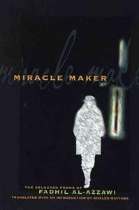 Miracle Maker: The selected poems of Fadhil Al-Azzawi - BOA Editions, Ltd.