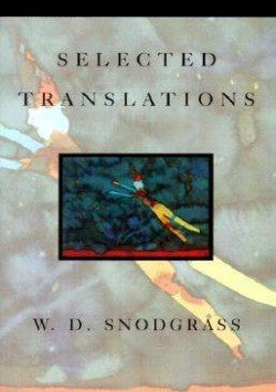 Selected Translations  W. D. Snodgrass - BOA Editions, Ltd.