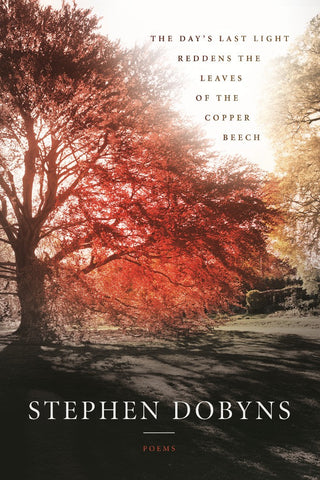 The Day's Last Light Reddens the Leaves of the Copper Beech - BOA Editions, Ltd.