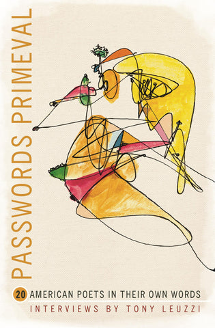 Passwords Primeval: 20 American Poets in Their Own Words - BOA Editions, Ltd.