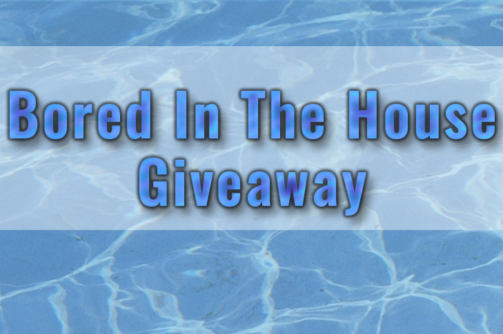 Bored In The House Giveaway