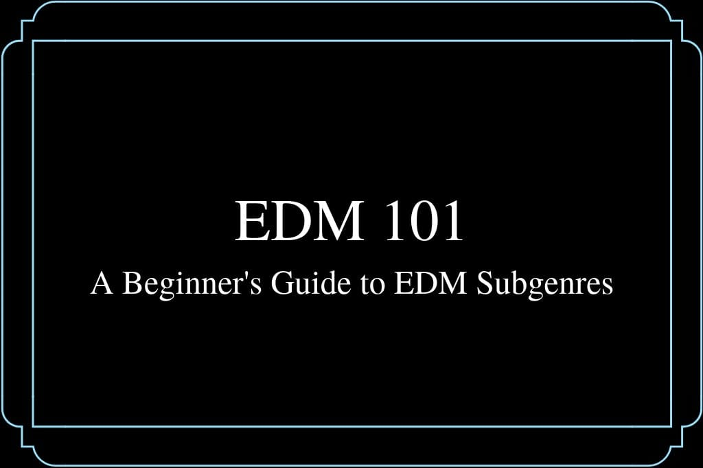EDM 101: A Beginner's Guide to Subgenres