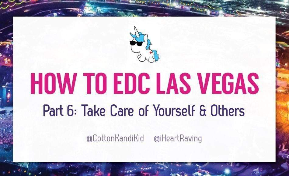 HOW TO EDC LAS VEGAS – THE SERIES (PART 6: TAKE CARE OF YOURSELF & OTHERS)