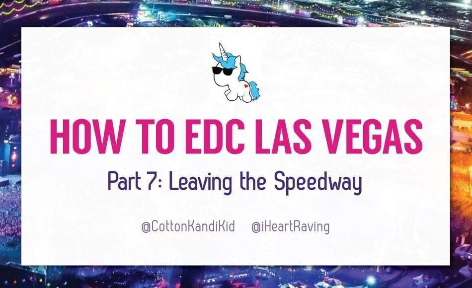 HOW TO EDC LAS VEGAS – THE SERIES (PART 7: LEAVING THE SPEEDWAY)