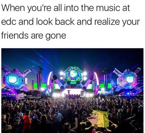 When Your Friends Leave You Alone at Rave Meme