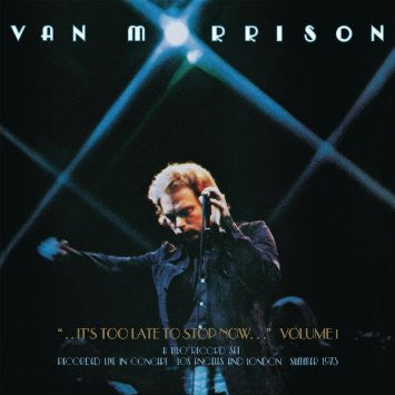 ..It's Too Late to Stop Now...Volume I Van Morrison (Lp Album)