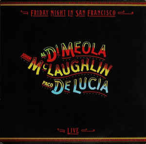 John McLaughlin / Al Di Meola / Paco De Lucia* ‎– Friday Night In San Francisco (LP, Album)