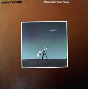Larry Carlton - Alone / But Never Alone (LP, Album, Aud)