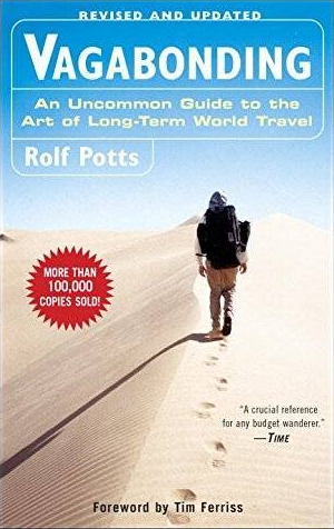 vagabonding Vagabonding: An Uncommon Guide to the Art of Long-Term World Travel by Rolf Potts